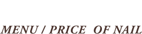 MENU/PRICE OF NAIL